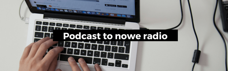Podcast to nowe radio